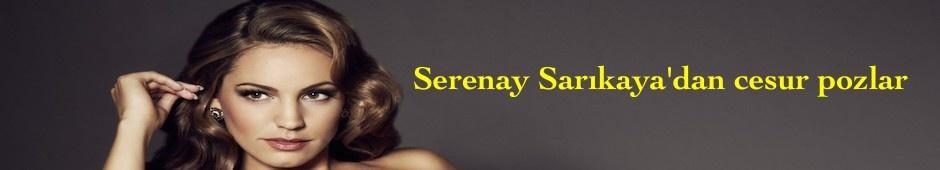 Serenay Sarıkaya'dan cesur pozlar