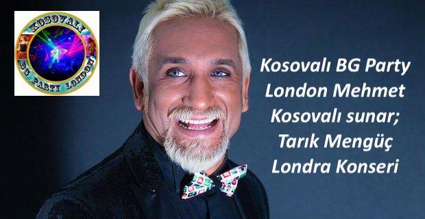 Kosovalı BG Party London Mehmet Kosovalı sunar; Tarık Mengüç Londra Konseri